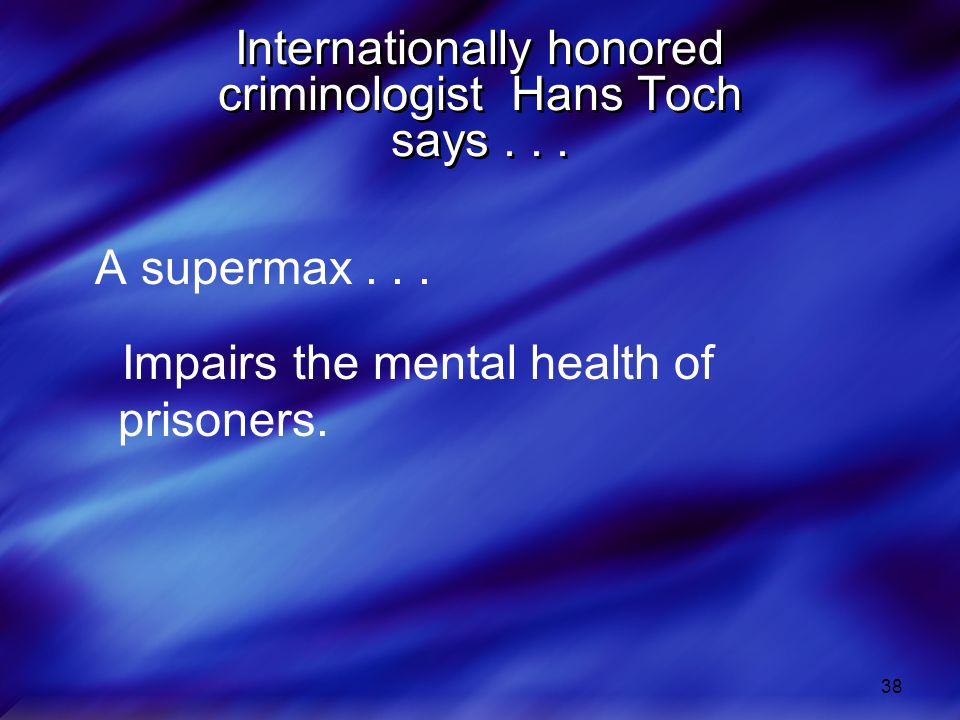 Internationally honored criminologist Hans Toch says . . .
