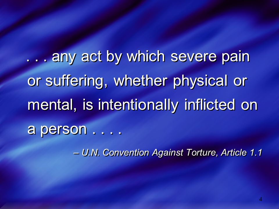 . . . any act by which severe pain or suffering, whether physical or mental, is intentionally inflicted on a person