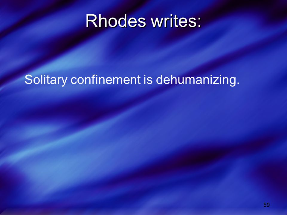 Rhodes writes: Solitary confinement is dehumanizing.