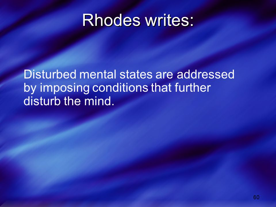 Rhodes writes: Disturbed mental states are addressed