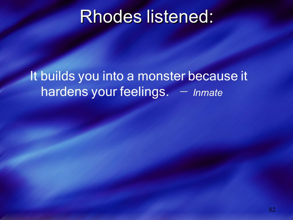 Rhodes listened: It builds you into a monster because it hardens your feelings. ̶ Inmate