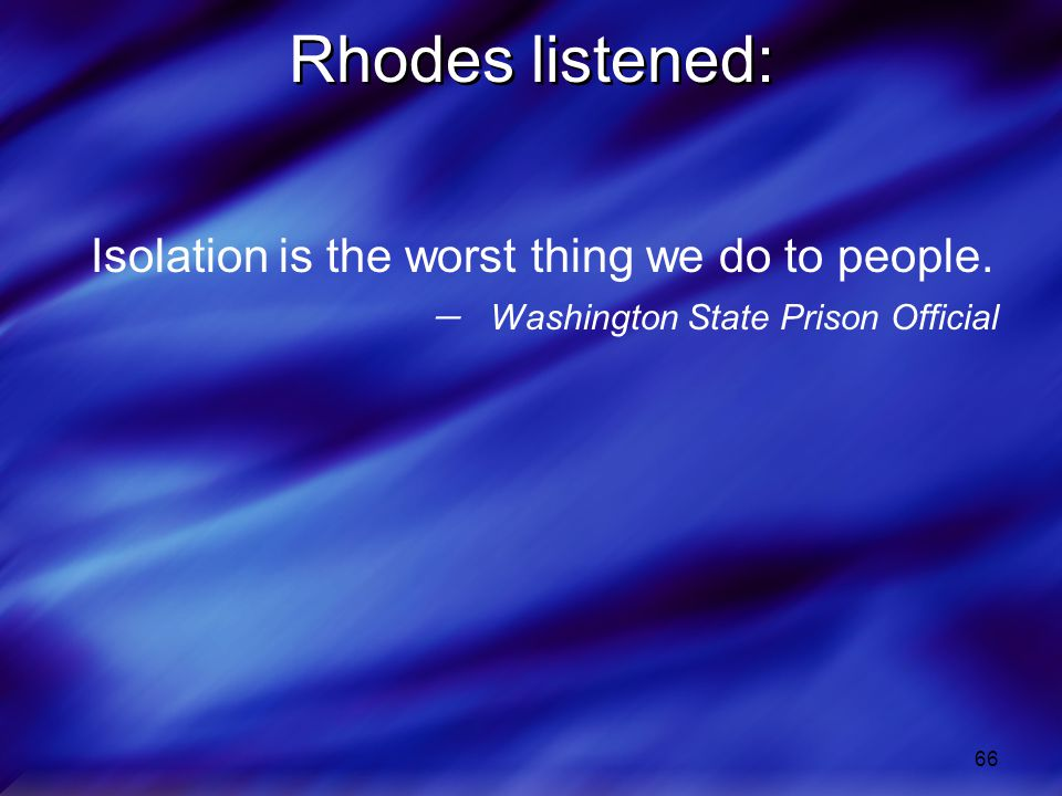Rhodes listened: Isolation is the worst thing we do to people.