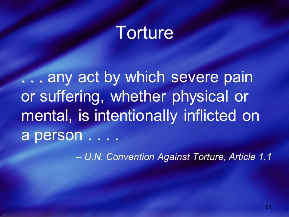 Torture any act by which severe pain or suffering, whether physical or mental, is intentionally inflicted on a person