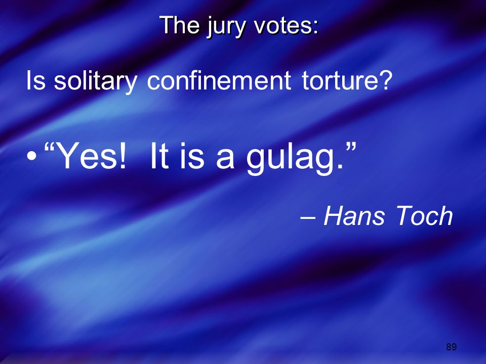Yes! It is a gulag. Is solitary confinement torture – Hans Toch