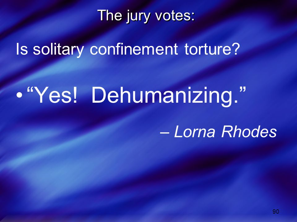Yes! Dehumanizing. Is solitary confinement torture – Lorna Rhodes