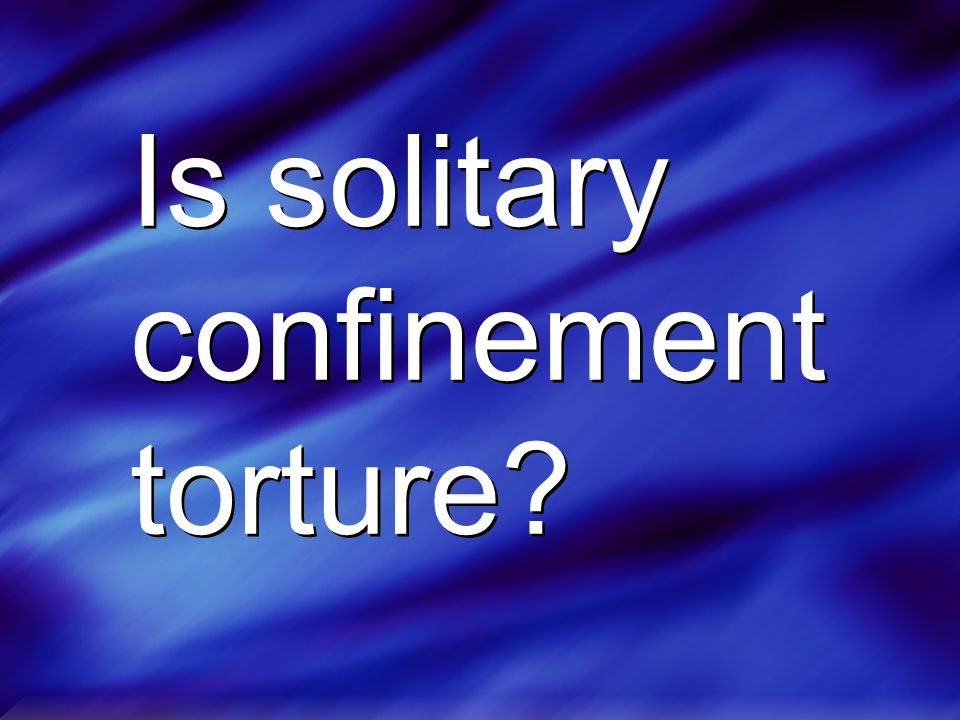 Is solitary confinement torture