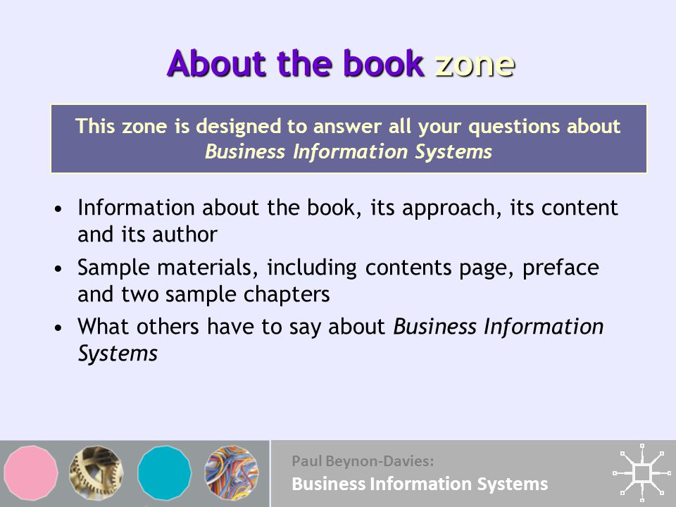 About the book zone This zone is designed to answer all your questions about Business Information Systems.