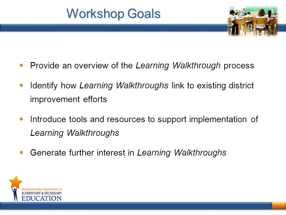 Workshop Goals Provide an overview of the Learning Walkthrough process