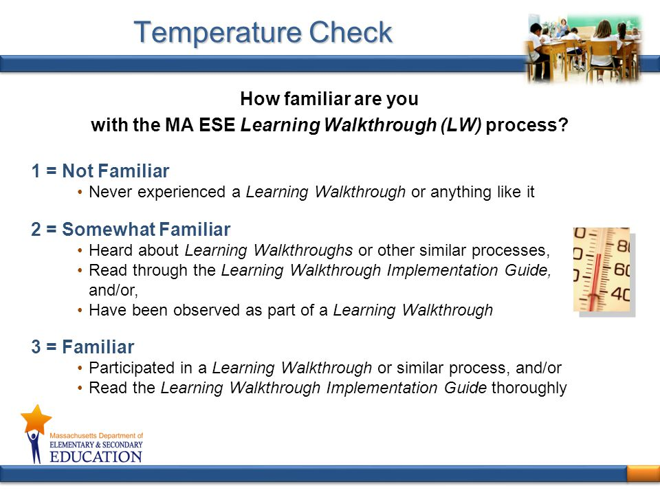 Temperature Check How familiar are you with the MA ESE Learning Walkthrough (LW) process 1 = Not Familiar.