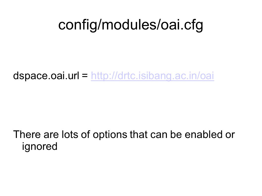 config/modules/oai.cfg dspace.oai.url = http://drtc.isibang.ac.in/oai
