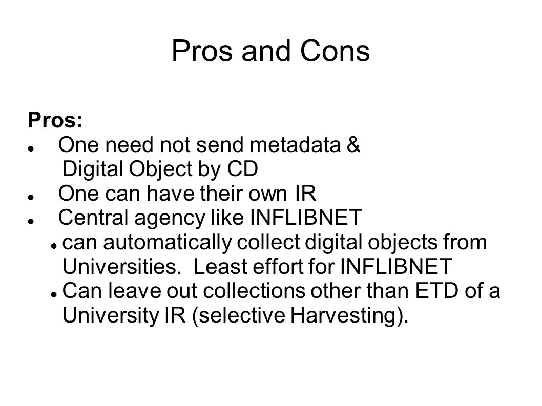 Pros and Cons Pros: One need not send metadata & Digital Object by CD
