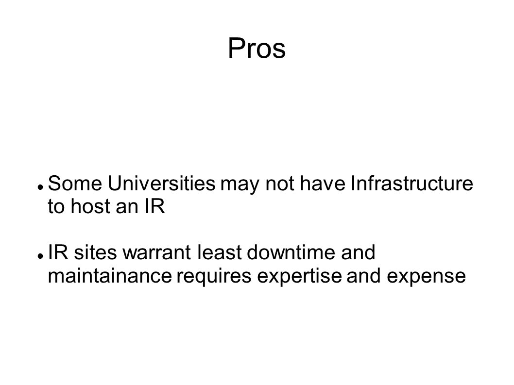 Pros Some Universities may not have Infrastructure to host an IR