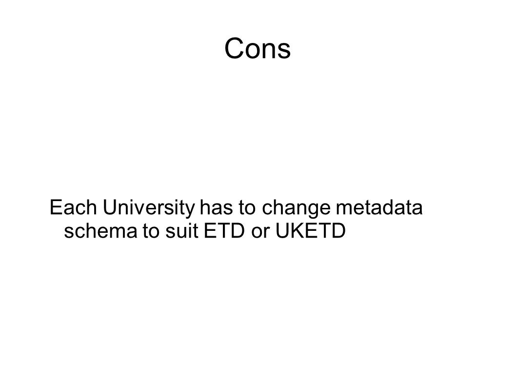 Each University has to change metadata schema to suit ETD or UKETD