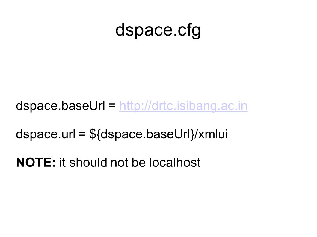 dspace.cfg dspace.baseUrl = http://drtc.isibang.ac.in