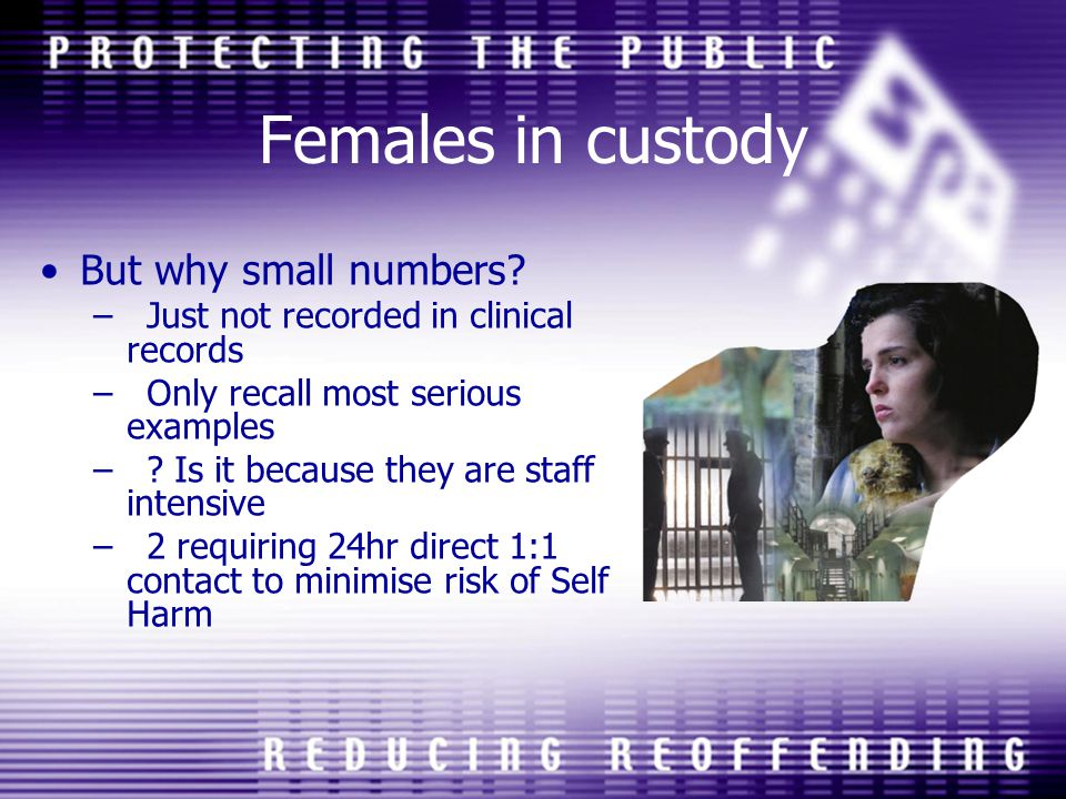 Females in custody But why small numbers