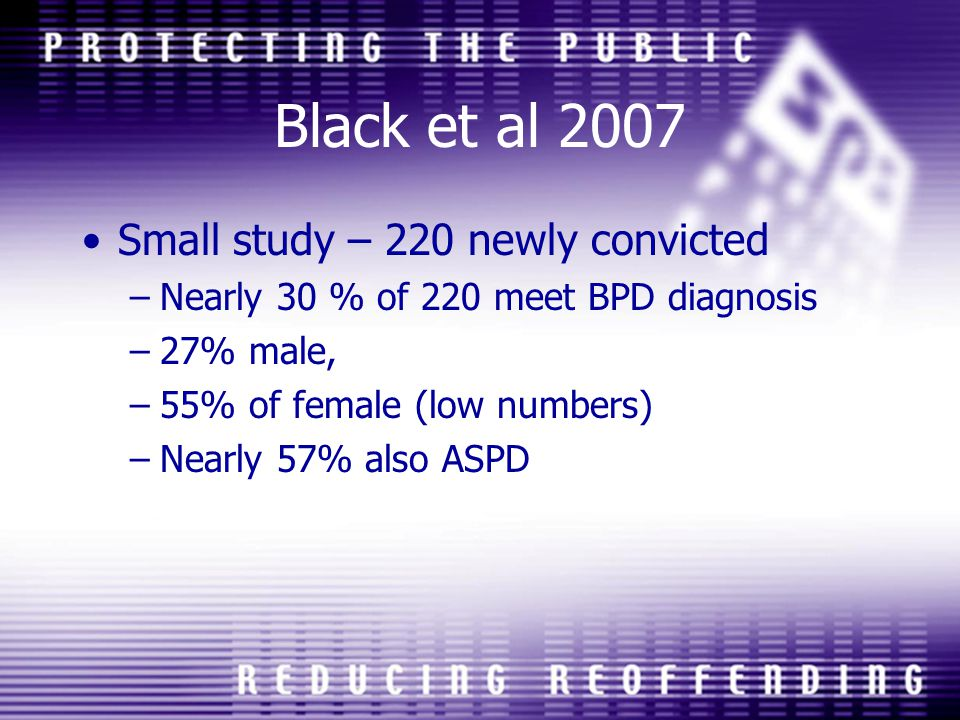 Black et al 2007 Small study – 220 newly convicted