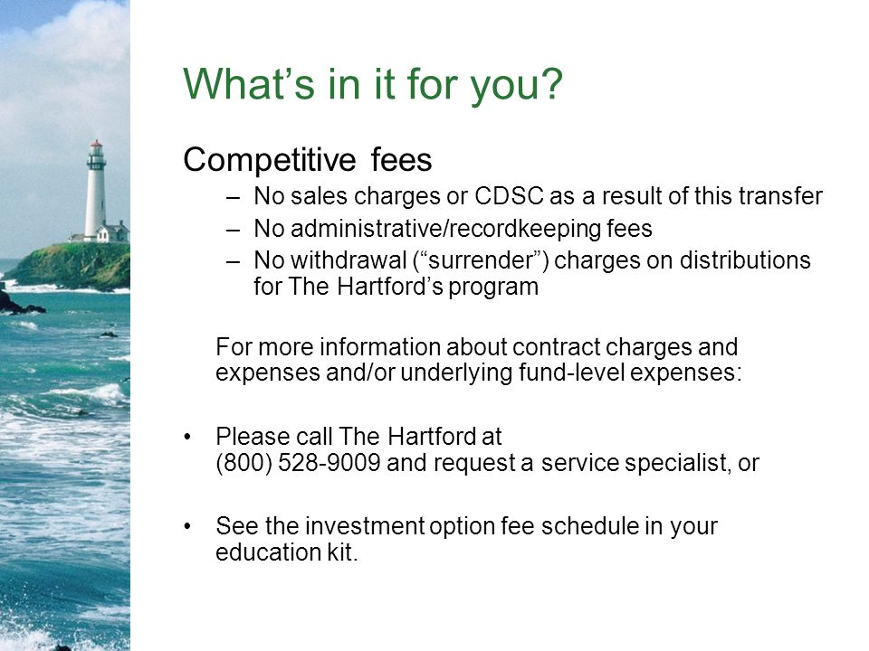 What's in it for you Competitive fees