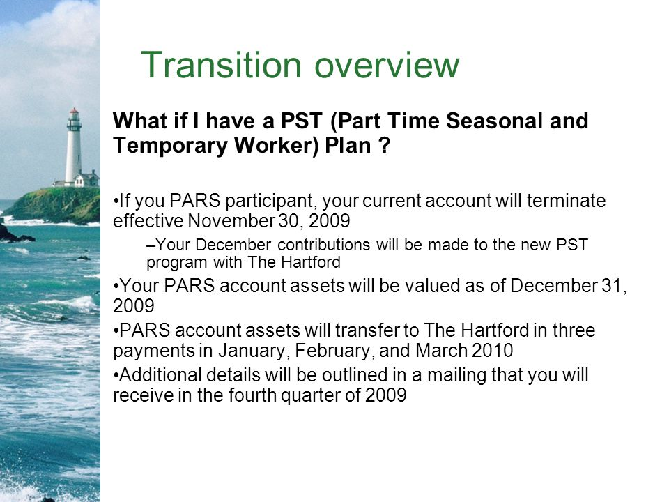 Transition overview What if I have a PST (Part Time Seasonal and Temporary Worker) Plan