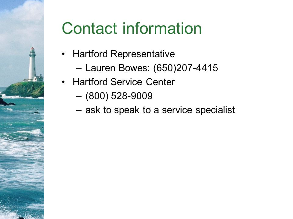 Contact information Hartford Representative. Lauren Bowes: (650)207-4415. Hartford Service Center.