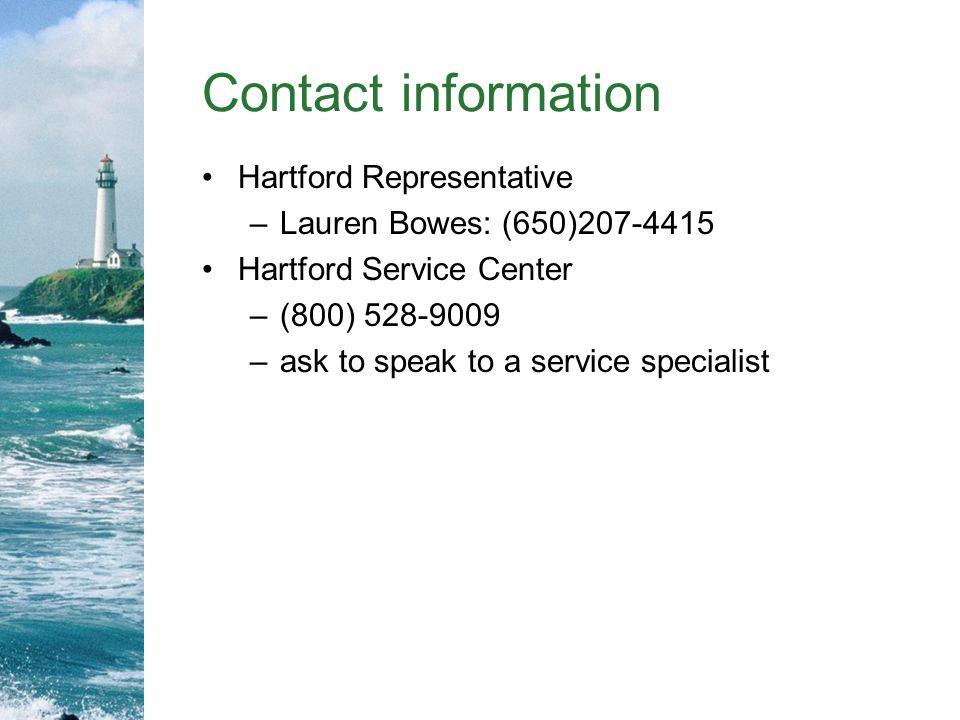 Contact information Hartford Representative. Lauren Bowes: (650)207-4415. Hartford Service Center.