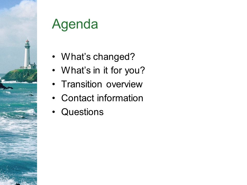 Agenda What's changed What's in it for you Transition overview