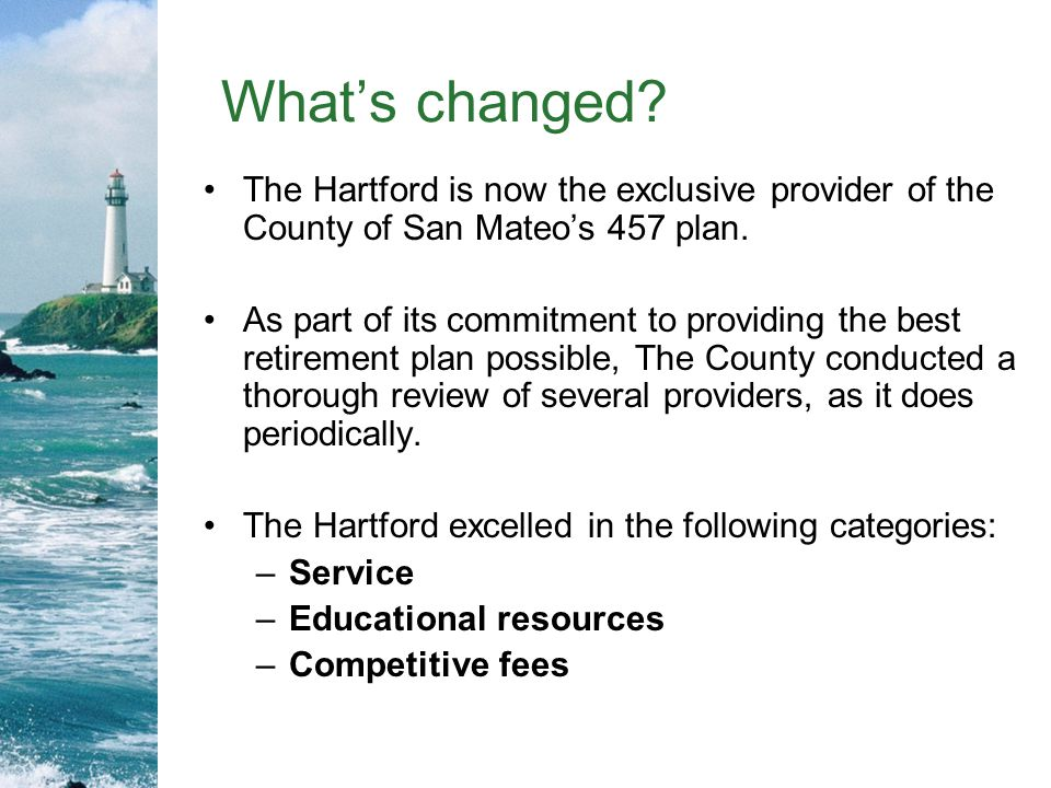 What's changed The Hartford is now the exclusive provider of the County of San Mateo's 457 plan.