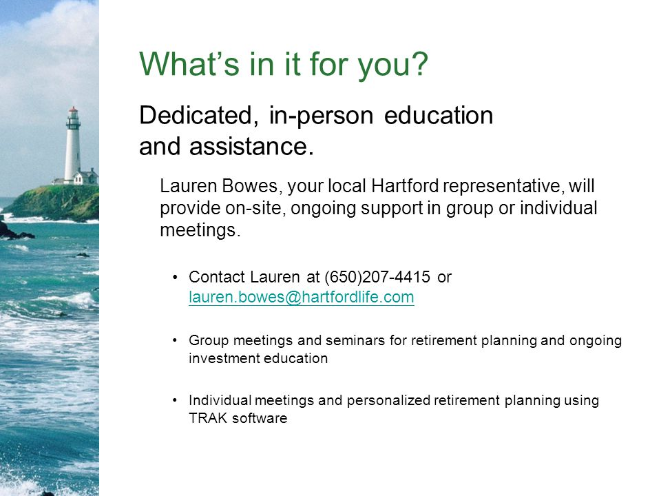What's in it for you Dedicated, in-person education and assistance.