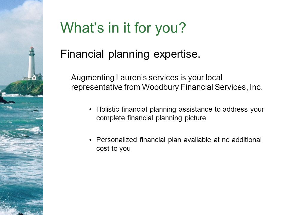 What's in it for you Financial planning expertise.