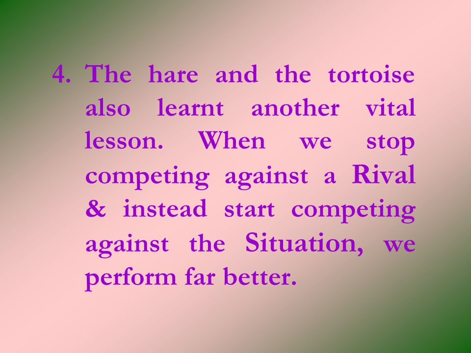 4. The hare and the tortoise also learnt another vital lesson