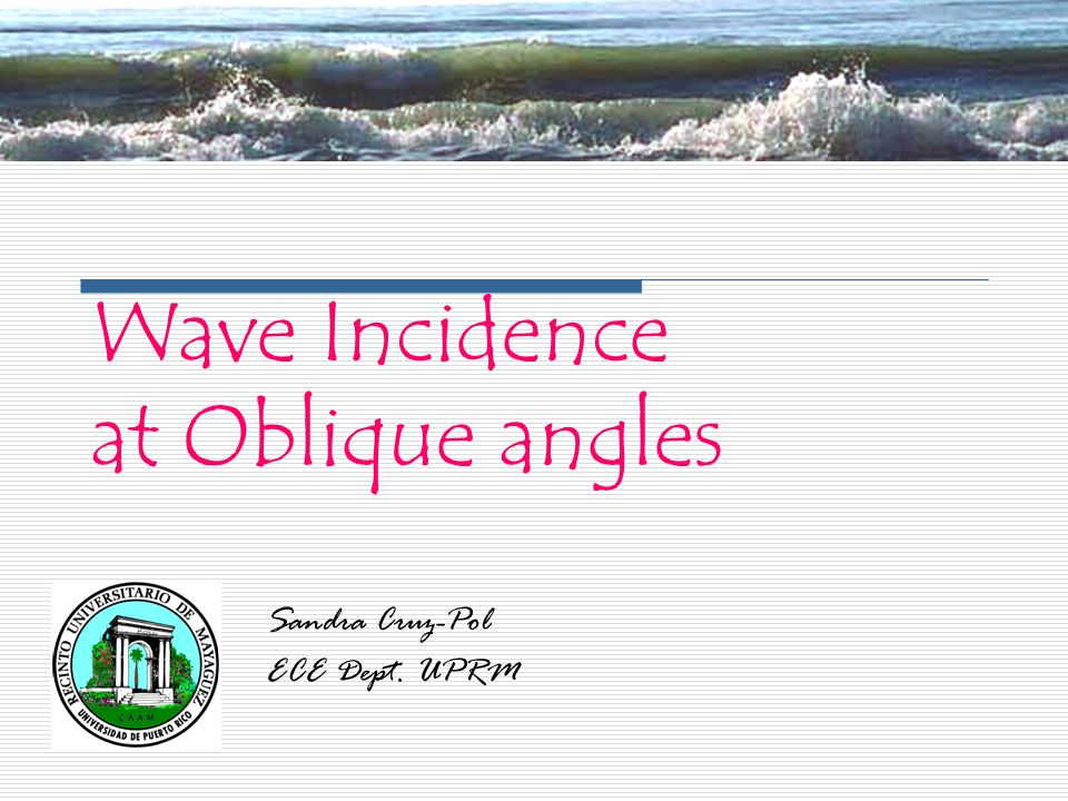Wave Incidence at Oblique angles