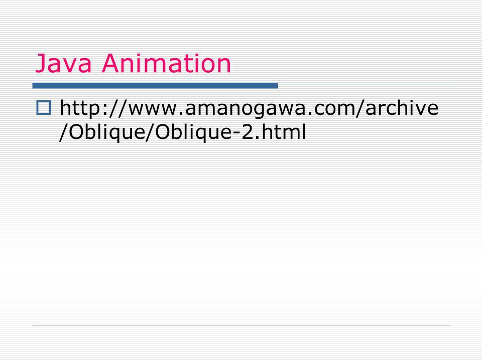 Java Animation http://www.amanogawa.com/archive/Oblique/Oblique-2.html