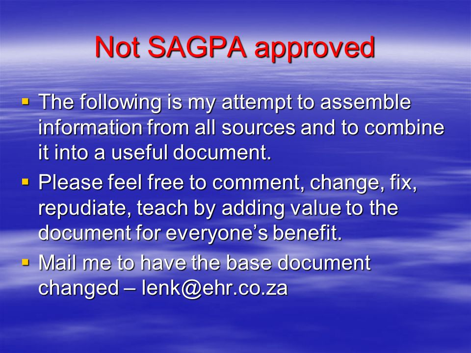 Not SAGPA approved The following is my attempt to assemble information from all sources and to combine it into a useful document.