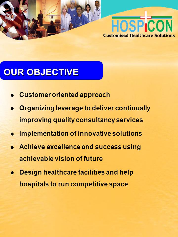 OUR OBJECTIVE Customer oriented approach