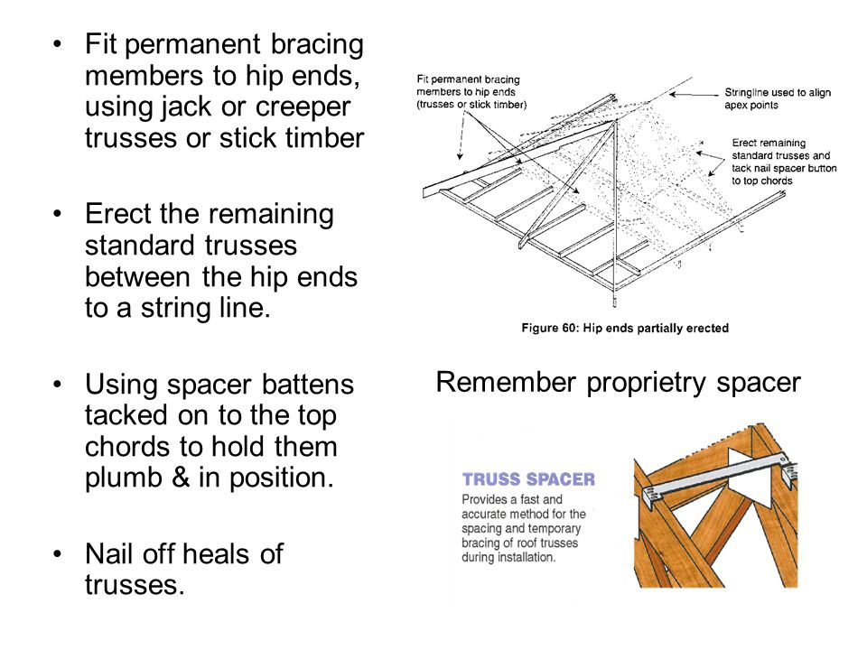 Fit permanent bracing members to hip ends, using jack or creeper trusses or stick timber