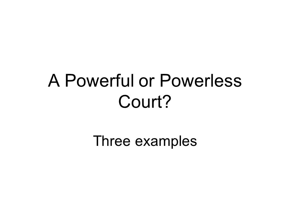 A Powerful or Powerless Court