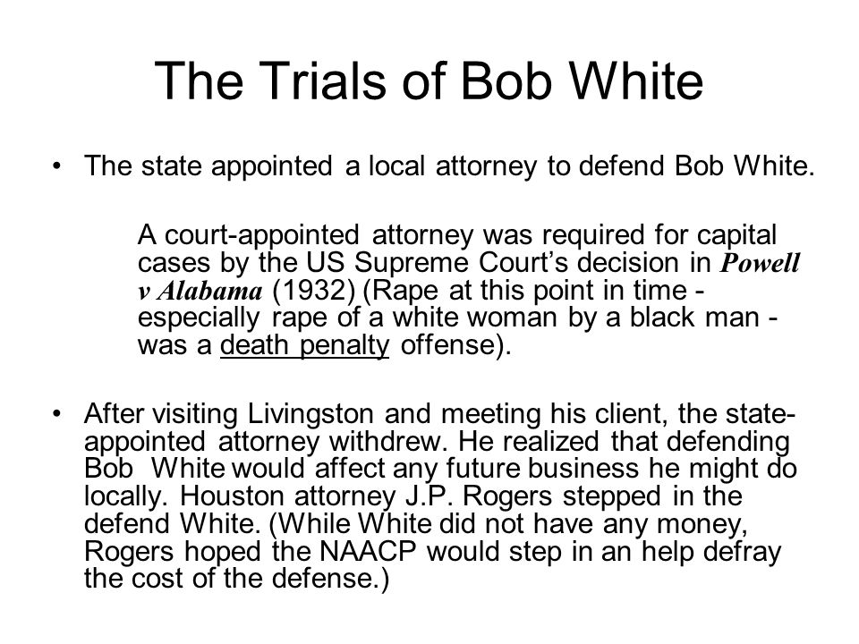 The Trials of Bob White The state appointed a local attorney to defend Bob White.