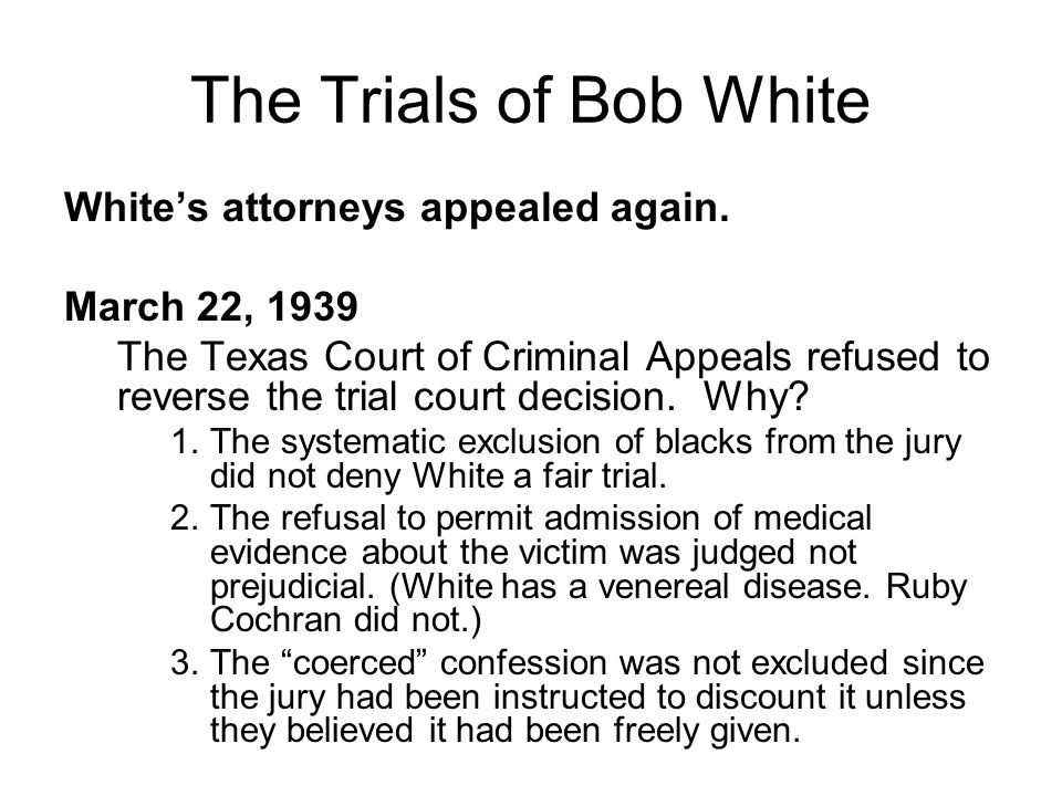 The Trials of Bob White White's attorneys appealed again.