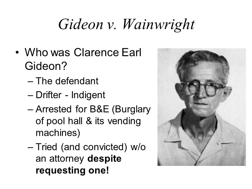 Gideon v. Wainwright Who was Clarence Earl Gideon The defendant