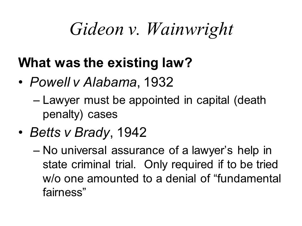 Gideon v. Wainwright What was the existing law Powell v Alabama, 1932