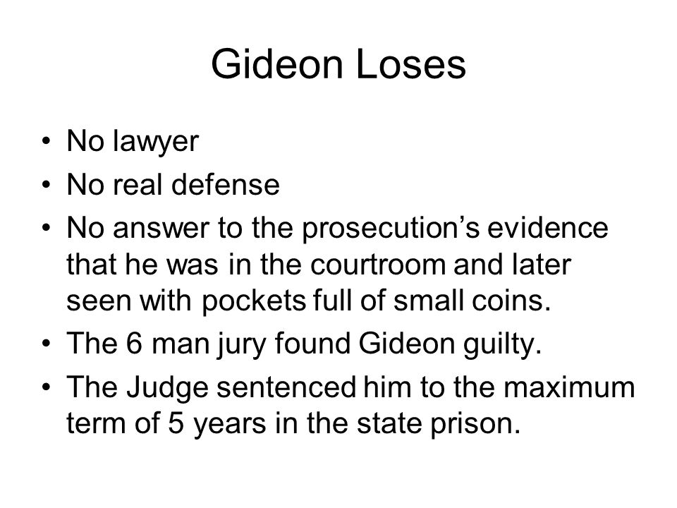 Gideon Loses No lawyer No real defense