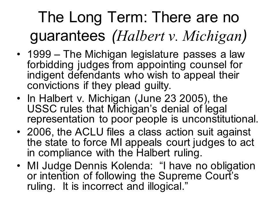 The Long Term: There are no guarantees (Halbert v. Michigan)