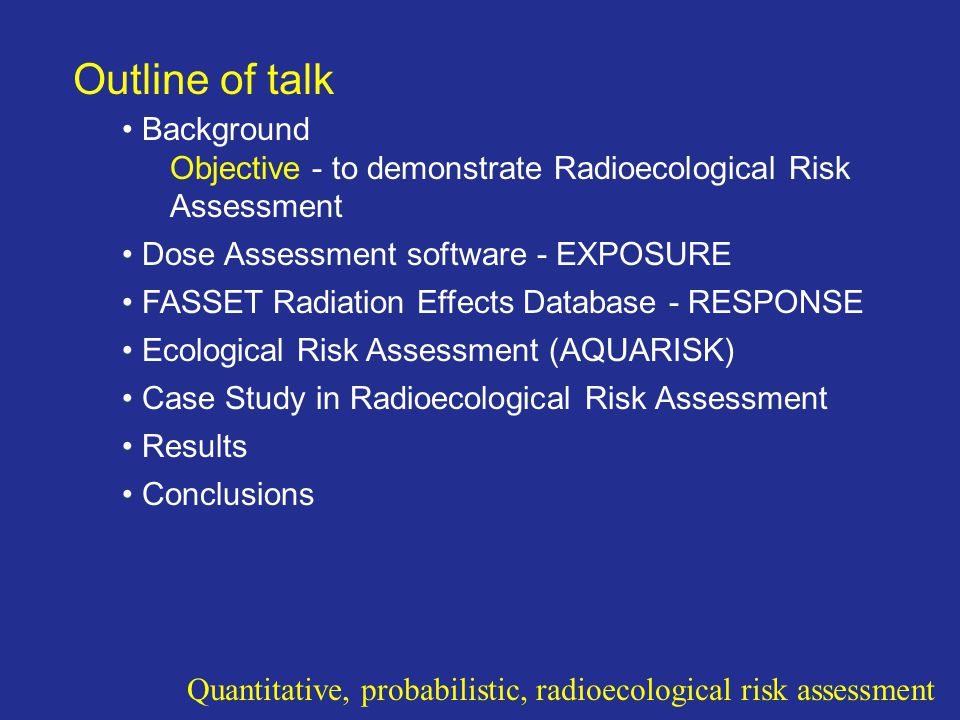 Outline of talk Background Objective - to demonstrate Radioecological Risk Assessment. Dose Assessment software - EXPOSURE.