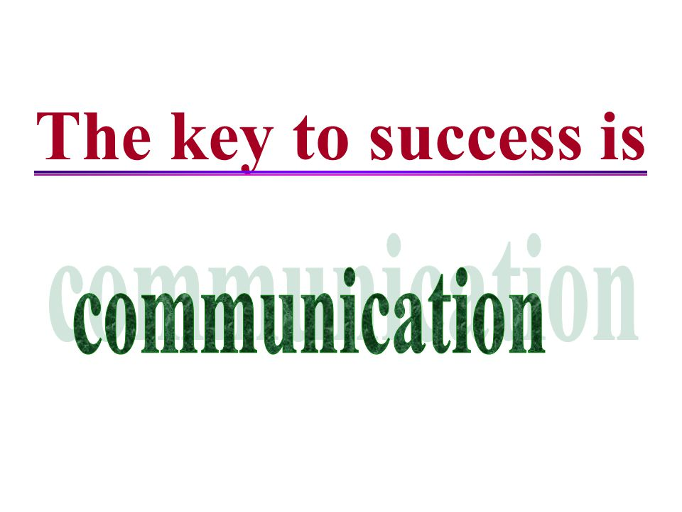 The key to success is communication