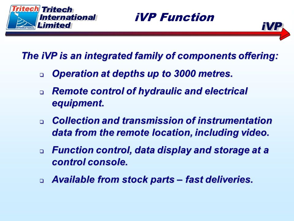 iVP Function The iVP is an integrated family of components offering: