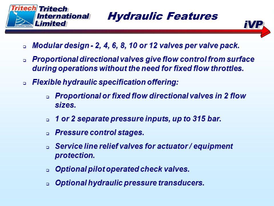 Hydraulic Features Modular design - 2, 4, 6, 8, 10 or 12 valves per valve pack.