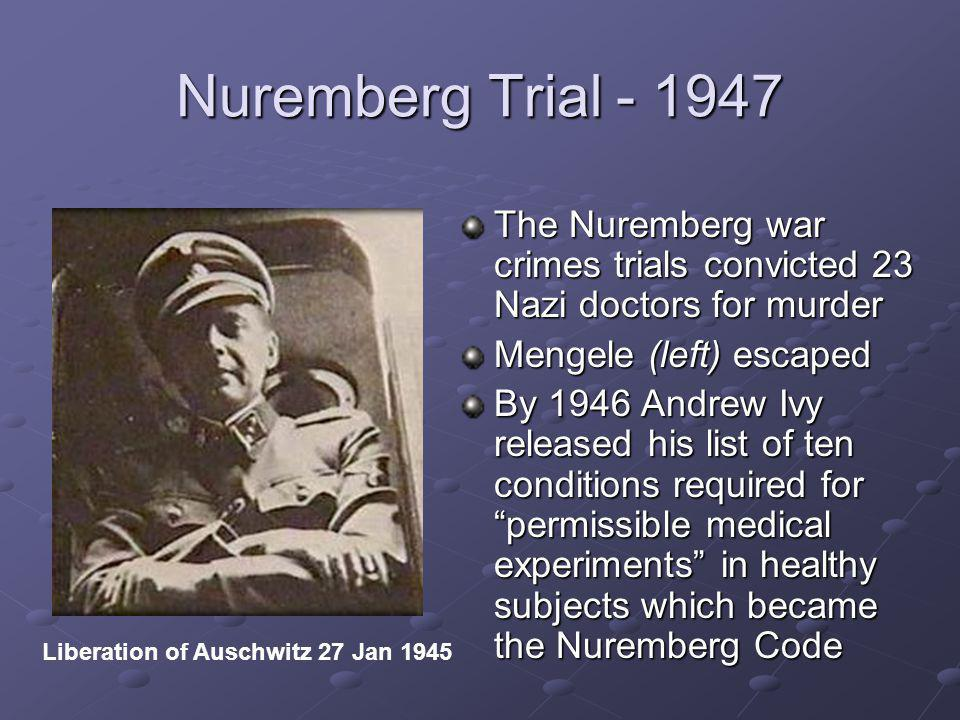 Nuremberg Trial - 1947 The Nuremberg war crimes trials convicted 23 Nazi doctors for murder. Mengele (left) escaped.
