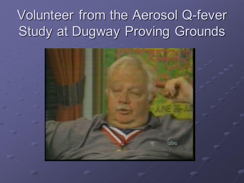 Volunteer from the Aerosol Q-fever Study at Dugway Proving Grounds