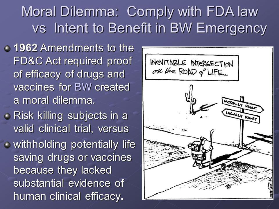 Moral Dilemma: Comply with FDA law vs Intent to Benefit in BW Emergency