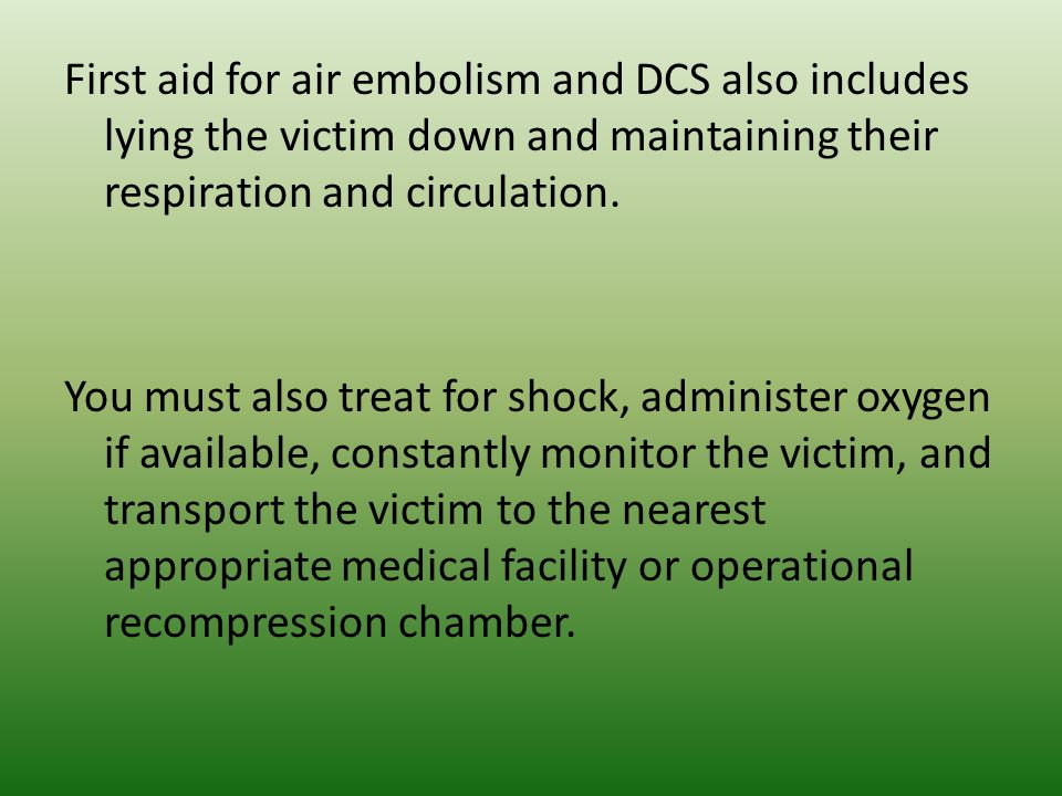 First aid for air embolism and DCS also includes lying the victim down and maintaining their respiration and circulation.