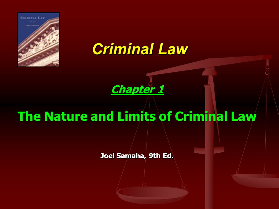 Chapter 1 The Nature and Limits of Criminal Law Joel Samaha, 9th Ed.